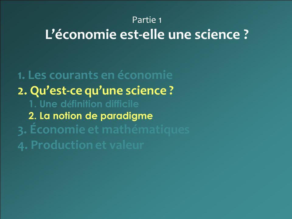 Partie 1 Léconomie est-elle une science ? 1. Les courants en économie 2. Quest-ce quune science ? 1. Une d é finition difficile 2. La notion de paradi