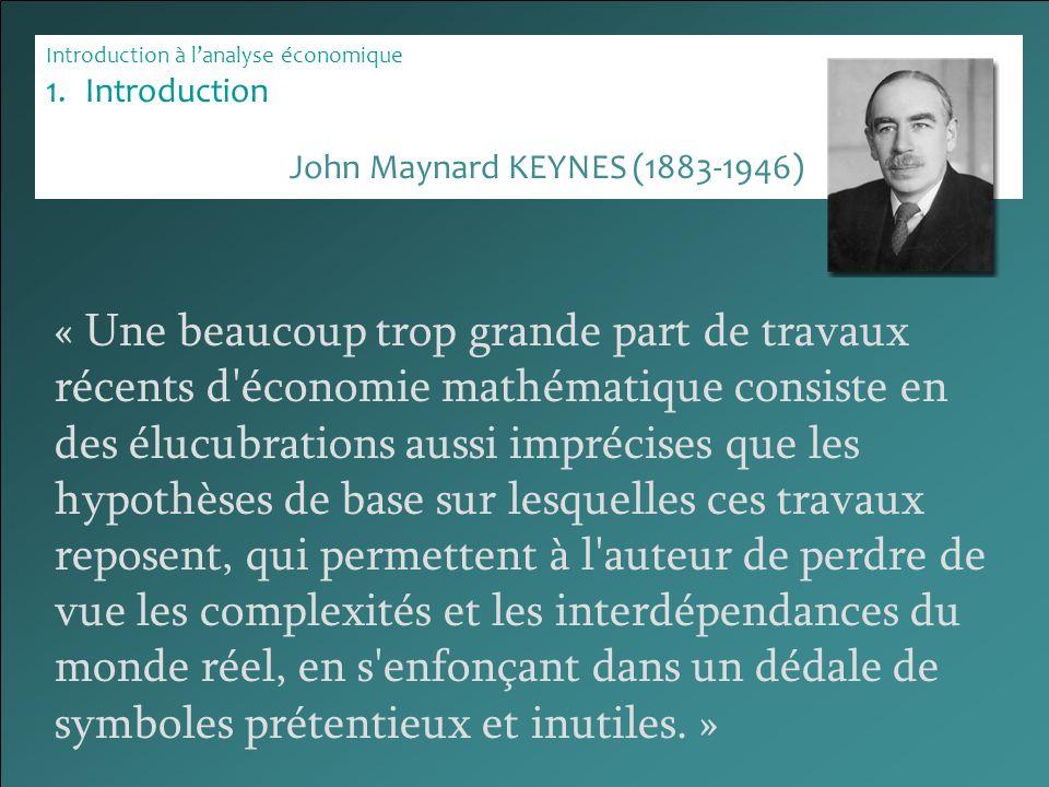 Introduction à lanalyse économique 1.Introduction « Une beaucoup trop grande part de travaux récents d'économie mathématique consiste en des élucubrat