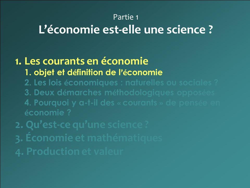 Partie 1 Léconomie est-elle une science ? 1.Les courants en économie 1. objet et d é finition de l é conomie 2. Les lois é conomiques : naturelles ou