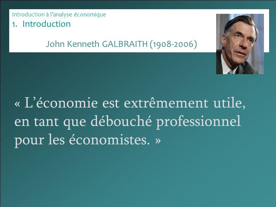 Introduction à lanalyse économique 1.Introduction « Léconomie est extrêmement utile, en tant que débouché professionnel pour les économistes. » John K