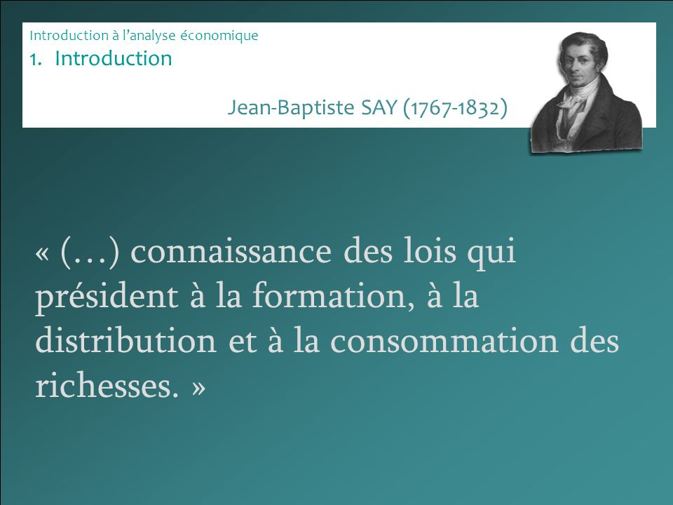 Introduction à lanalyse économique 1.Introduction « (…) connaissance des lois qui président à la formation, à la distribution et à la consommation des