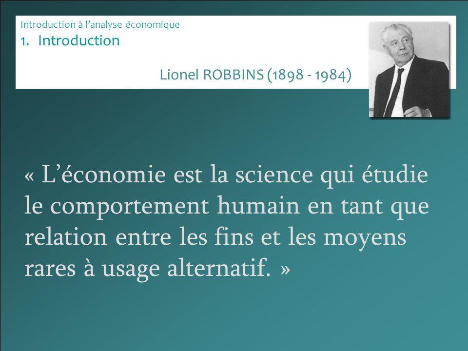 Introduction à lanalyse économique 1.Introduction « Léconomie est la science qui étudie le comportement humain en tant que relation entre les fins et