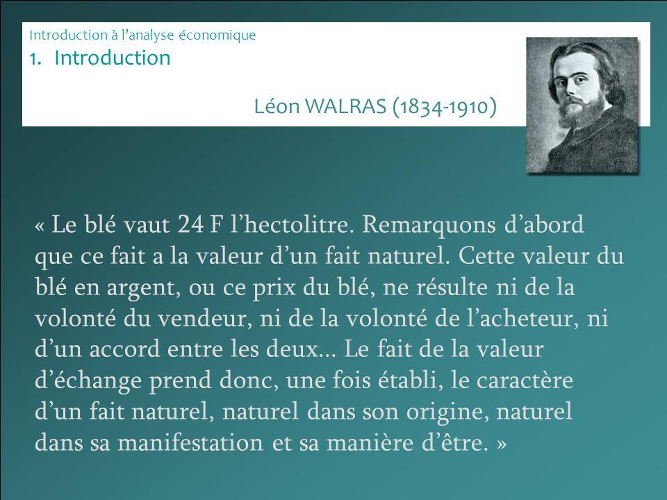 Introduction à lanalyse économique 1.Introduction « Le blé vaut 24 F lhectolitre. Remarquons dabord que ce fait a la valeur dun fait naturel. Cette va