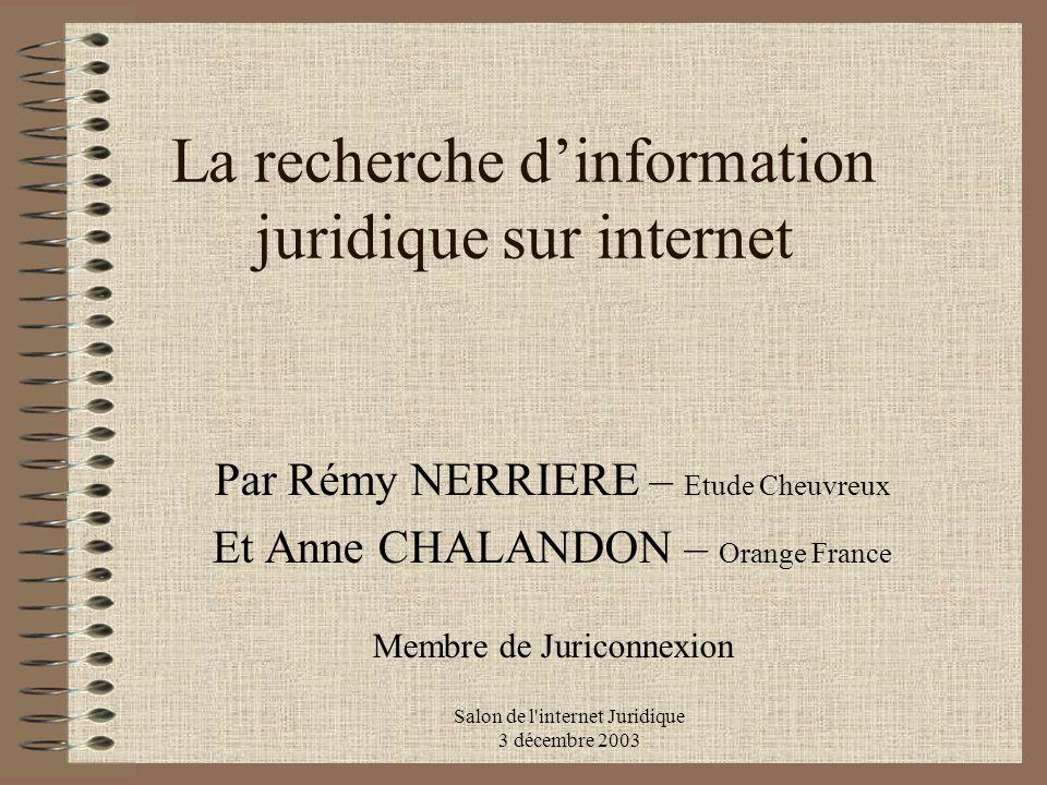 Salon de l'internet Juridique 3 décembre 2003 La recherche dinformation juridique sur internet Par Rémy NERRIERE – Etude Cheuvreux Et Anne CHALANDON –