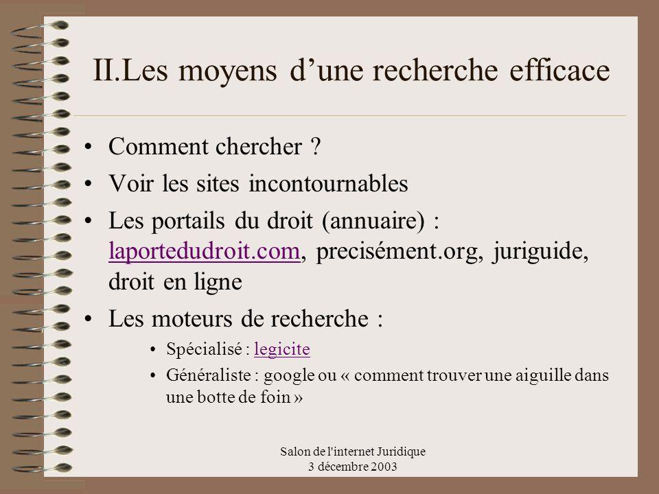 Salon de l'internet Juridique 3 décembre 2003 II.Les moyens dune recherche efficace Comment chercher ? Voir les sites incontournables Les portails du