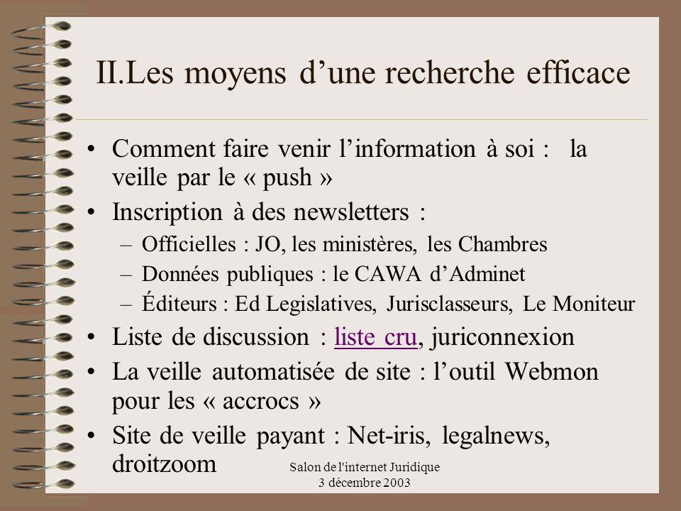 Salon de l'internet Juridique 3 décembre 2003 II.Les moyens dune recherche efficace Comment faire venir linformation à soi : la veille par le « push »