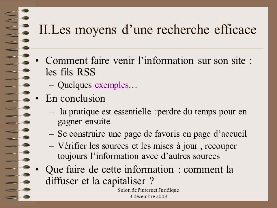 Salon de l'internet Juridique 3 décembre 2003 II.Les moyens dune recherche efficace Comment faire venir linformation sur son site : les fils RSS –Quel