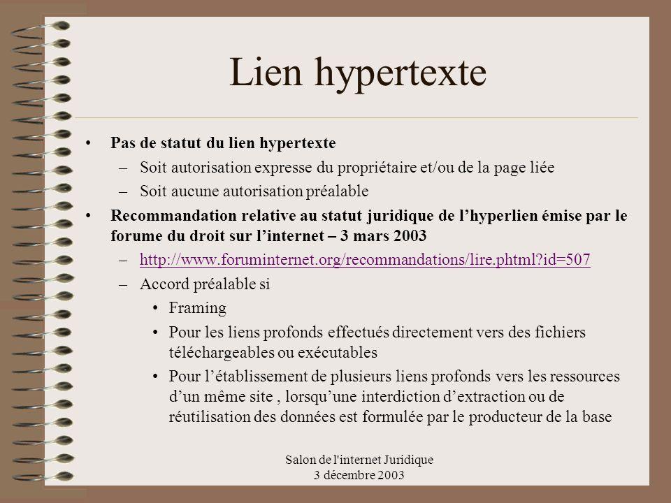 Salon de l'internet Juridique 3 décembre 2003 Lien hypertexte Pas de statut du lien hypertexte –Soit autorisation expresse du propriétaire et/ou de la