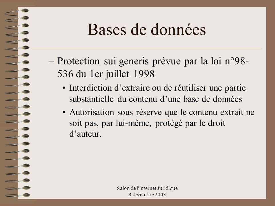 Salon de l'internet Juridique 3 décembre 2003 Bases de données –Protection sui generis prévue par la loi n°98- 536 du 1er juillet 1998 Interdiction de