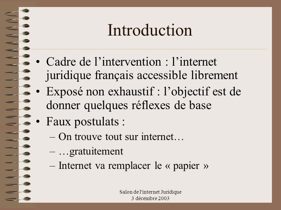 Salon de l'internet Juridique 3 décembre 2003 Introduction Cadre de lintervention : linternet juridique français accessible librement Exposé non exhau