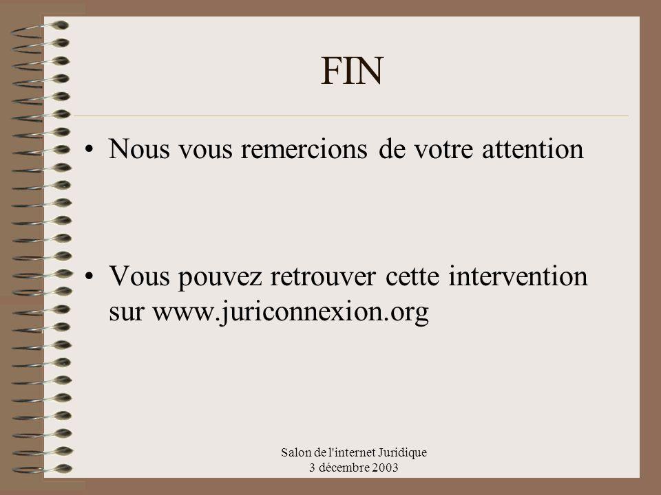 Salon de l'internet Juridique 3 décembre 2003 FIN Nous vous remercions de votre attention Vous pouvez retrouver cette intervention sur www.juriconnexi