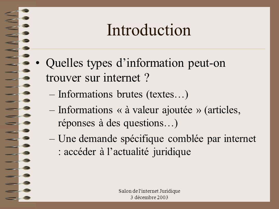 Salon de l'internet Juridique 3 décembre 2003 Introduction Quelles types dinformation peut-on trouver sur internet ? –Informations brutes (textes…) –I