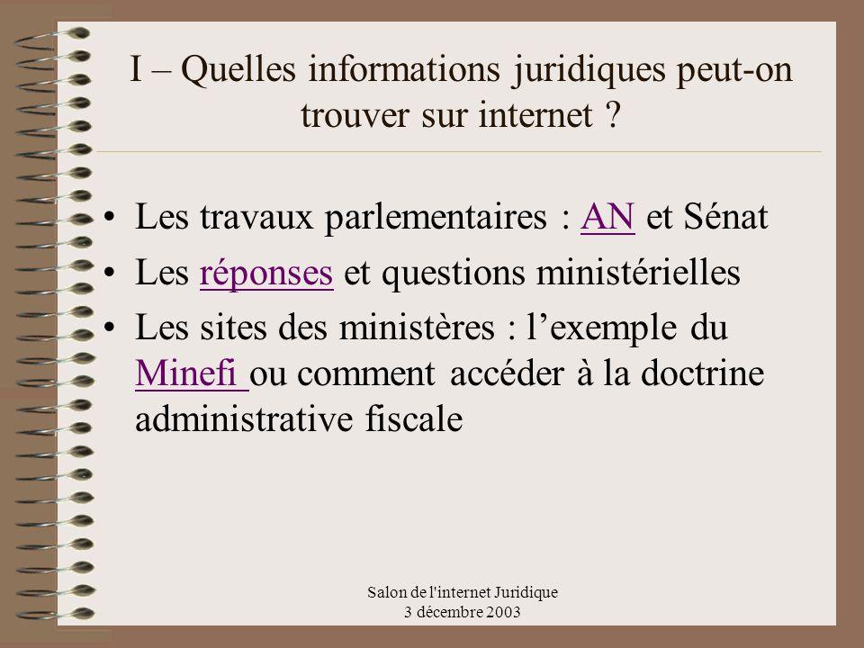 Salon de l'internet Juridique 3 décembre 2003 I – Quelles informations juridiques peut-on trouver sur internet ? Les travaux parlementaires : AN et Sé