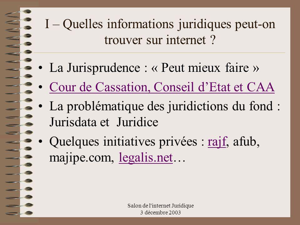 Salon de l'internet Juridique 3 décembre 2003 I – Quelles informations juridiques peut-on trouver sur internet ? « Peut mieux faire »La Jurisprudence