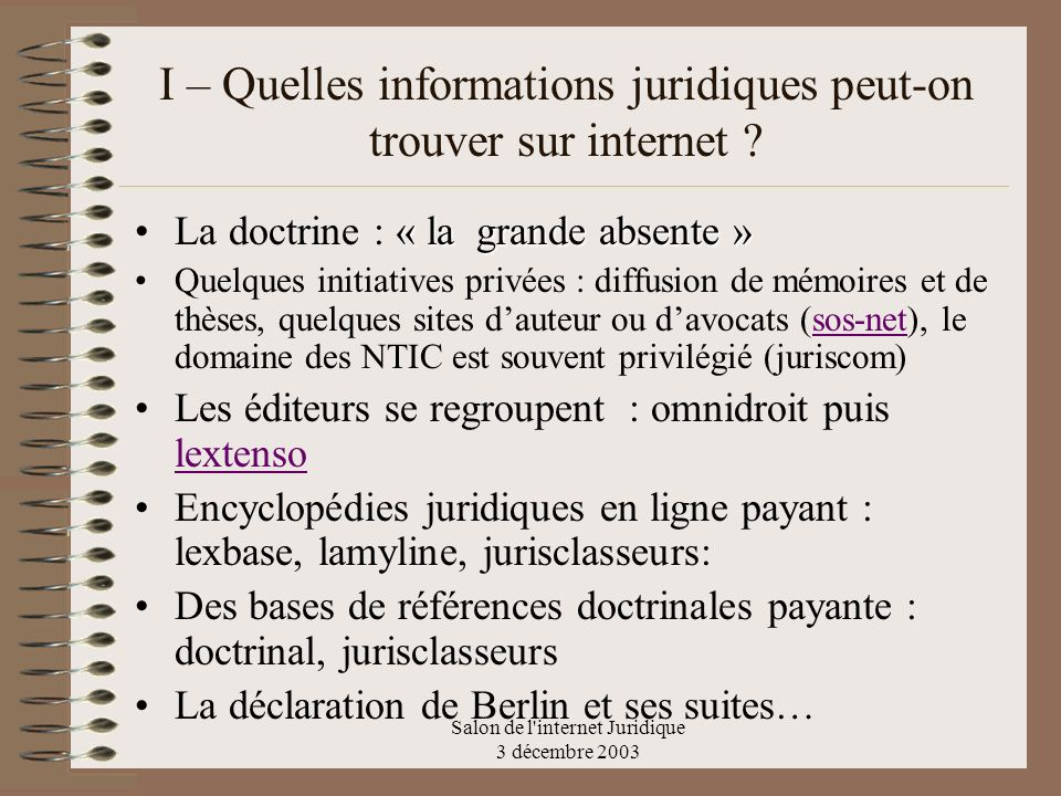 Salon de l internet Juridique 3 décembre 2003 Bases de données –Protection sui generis prévue par la loi n°98- 536 du 1er juillet 1998 Interdiction dextraire ou de réutiliser une partie substantielle du contenu dune base de données Autorisation sous réserve que le contenu extrait ne soit pas, par lui-même, protégé par le droit dauteur.