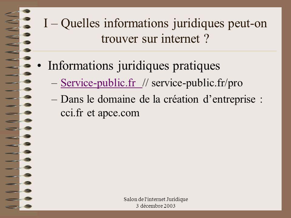 Salon de l'internet Juridique 3 décembre 2003 I – Quelles informations juridiques peut-on trouver sur internet ? Informations juridiques pratiques –Se