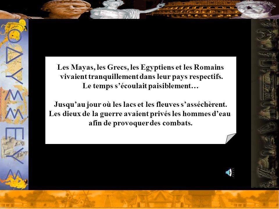 Les Mayas, les Grecs, les Egyptiens et les Romains vivaient tranquillement dans leur pays respectifs.