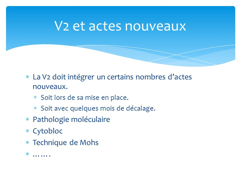 La V2 doit intégrer un certains nombres dactes nouveaux. Soit lors de sa mise en place. Soit avec quelques mois de décalage. Pathologie moléculaire Cy