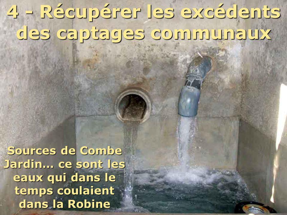 4 - Récupérer les excédents des captages communaux Sources de Combe Jardin… ce sont les eaux qui dans le temps coulaient dans la Robine