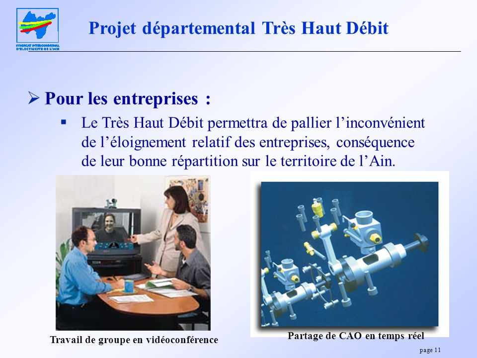 page 11 Projet départemental Très Haut Débit Pour les entreprises : Le Très Haut Débit permettra de pallier linconvénient de léloignement relatif des