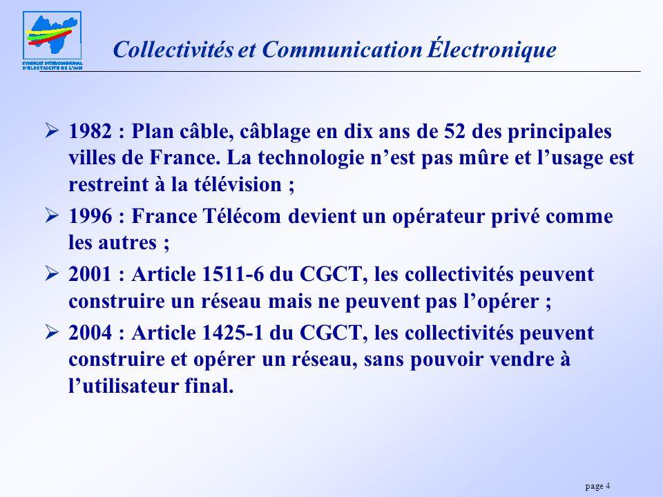 page 4 Collectivités et Communication Électronique 1982 : Plan câble, câblage en dix ans de 52 des principales villes de France. La technologie nest p