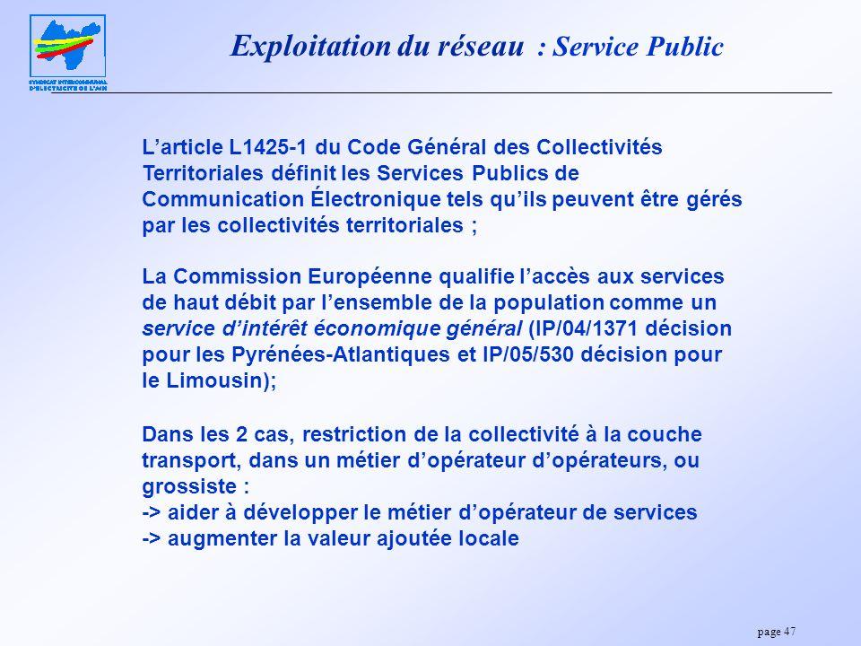 page 47 Exploitation du réseau : Service Public Larticle L1425-1 du Code Général des Collectivités Territoriales définit les Services Publics de Commu