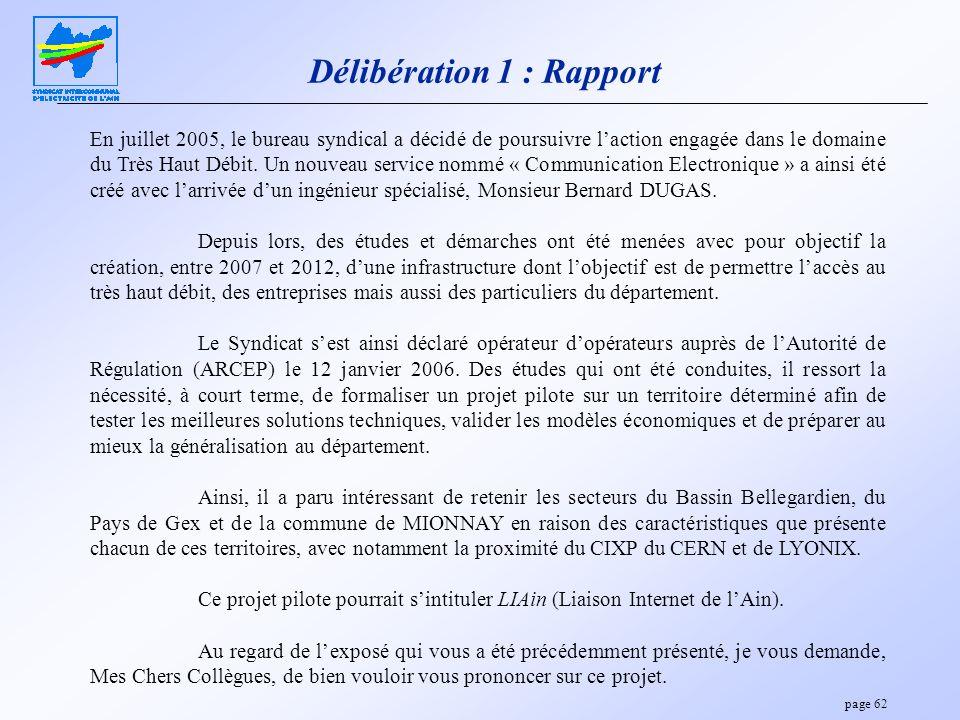 page 62 Délibération 1 : Rapport En juillet 2005, le bureau syndical a décidé de poursuivre laction engagée dans le domaine du Très Haut Débit. Un nou