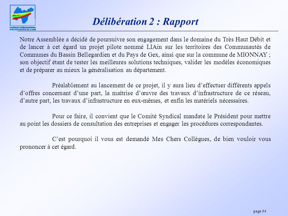page 64 Délibération 2 : Rapport Notre Assemblée a décidé de poursuivre son engagement dans le domaine du Très Haut Débit et de lancer à cet égard un
