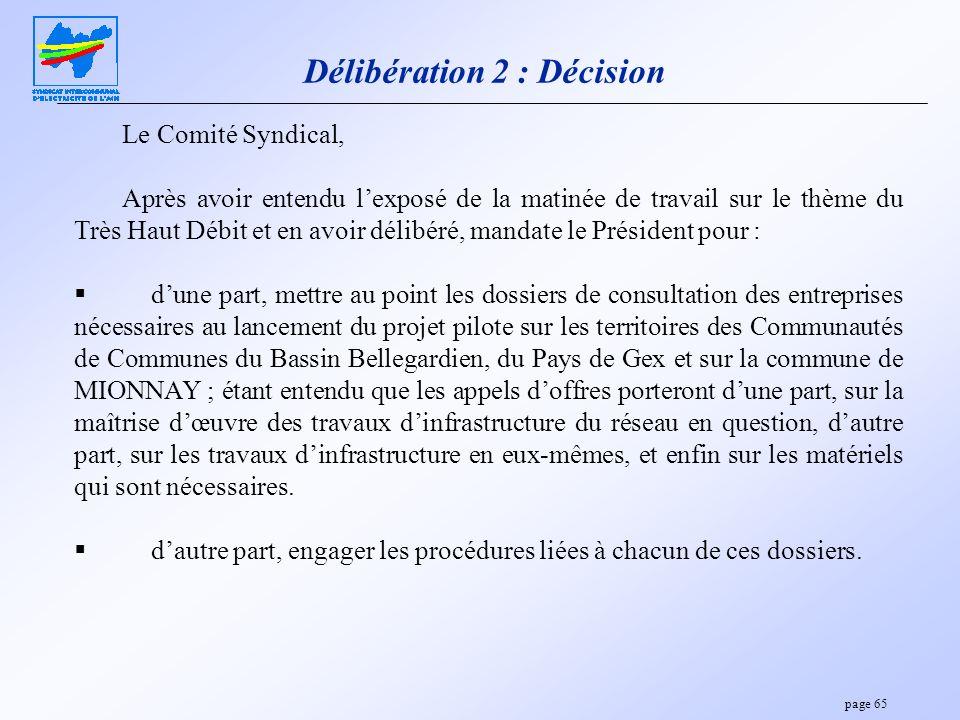 page 65 Délibération 2 : Décision Le Comité Syndical, Après avoir entendu lexposé de la matinée de travail sur le thème du Très Haut Débit et en avoir