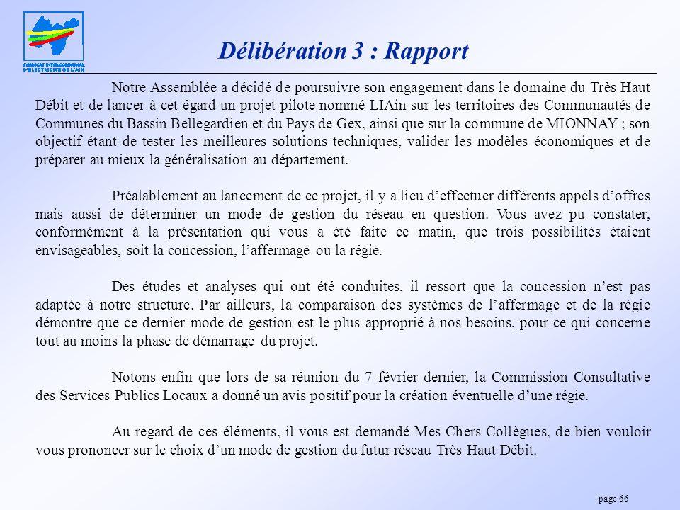 page 66 Délibération 3 : Rapport Notre Assemblée a décidé de poursuivre son engagement dans le domaine du Très Haut Débit et de lancer à cet égard un