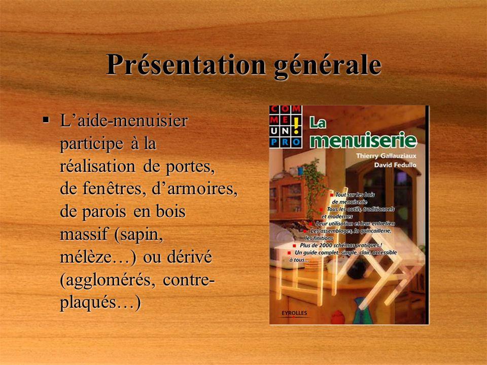 Présentation générale Laide-menuisier participe à la réalisation de portes, de fenêtres, darmoires, de parois en bois massif (sapin, mélèze…) ou dériv