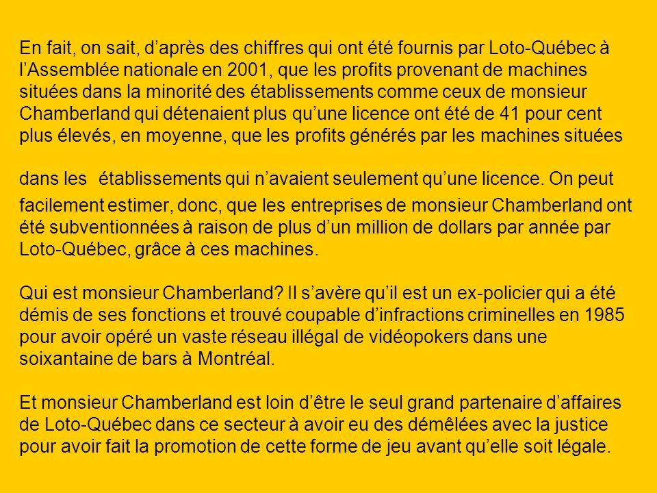 En fait, on sait, daprès des chiffres qui ont été fournis par Loto-Québec à lAssemblée nationale en 2001, que les profits provenant de machines située