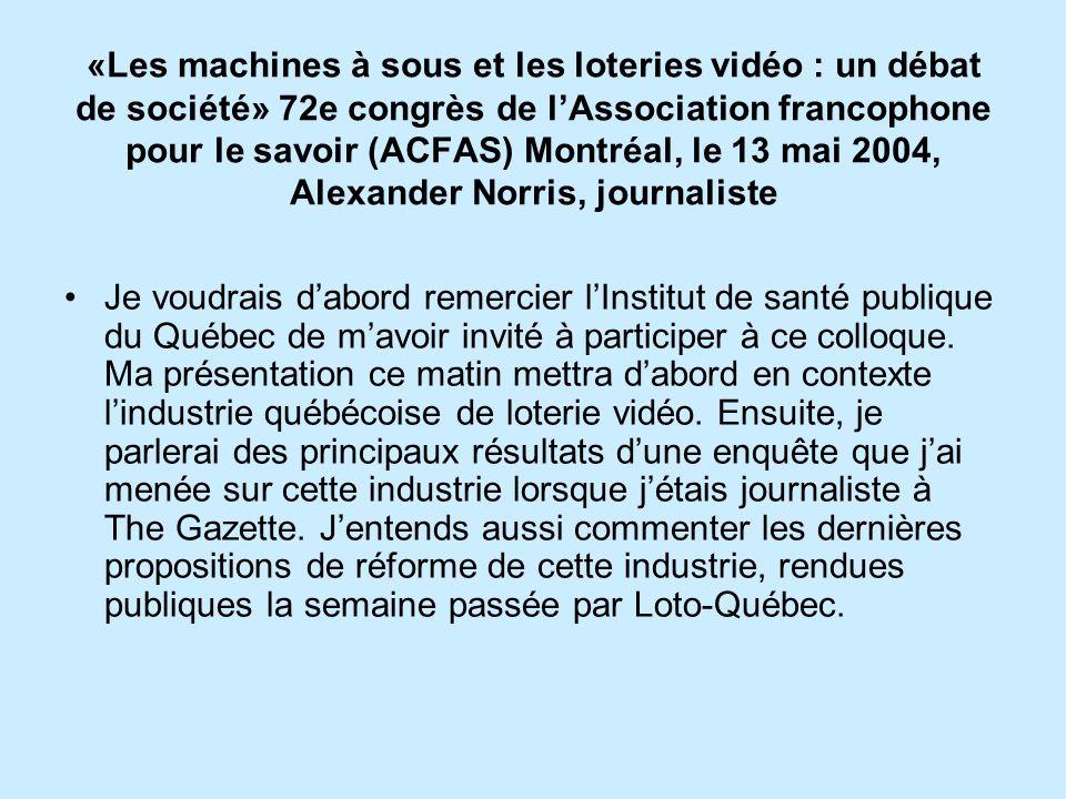 «Les machines à sous et les loteries vidéo : un débat de société» 72e congrès de lAssociation francophone pour le savoir (ACFAS) Montréal, le 13 mai 2