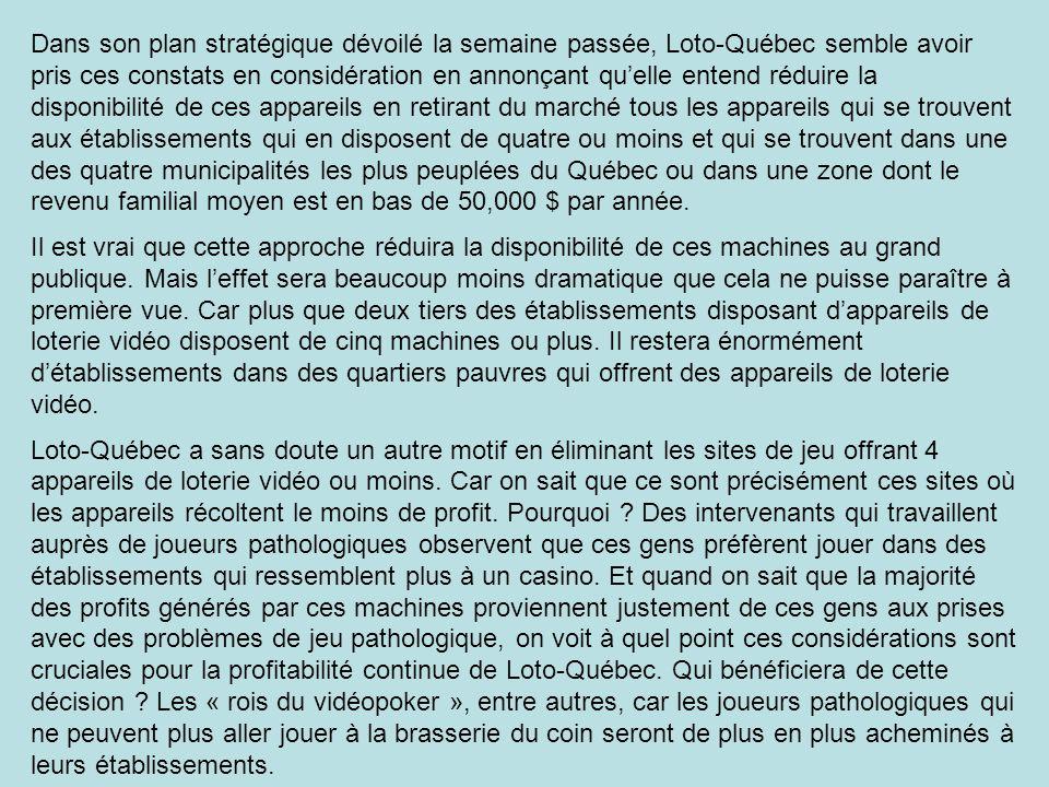 Dans son plan stratégique dévoilé la semaine passée, Loto-Québec semble avoir pris ces constats en considération en annonçant quelle entend réduire la