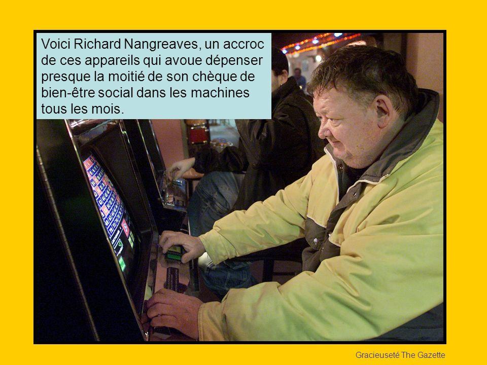 Gracieuseté The Gazette Voici Richard Nangreaves, un accroc de ces appareils qui avoue dépenser presque la moitié de son chèque de bien-être social da