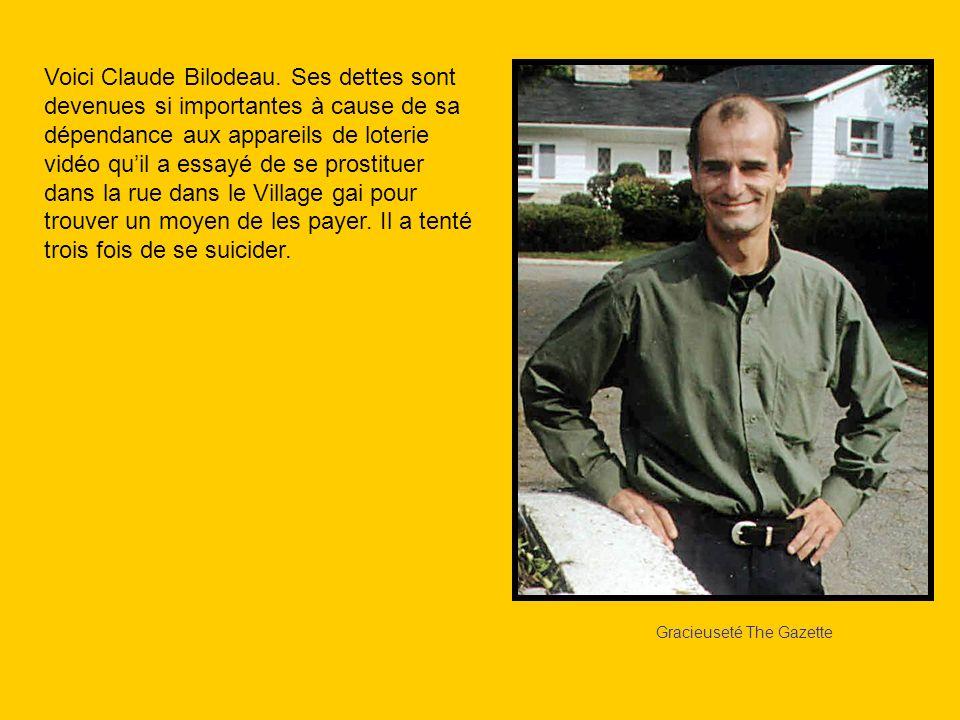 Gracieuseté The Gazette Voici Claude Bilodeau. Ses dettes sont devenues si importantes à cause de sa dépendance aux appareils de loterie vidéo quil a
