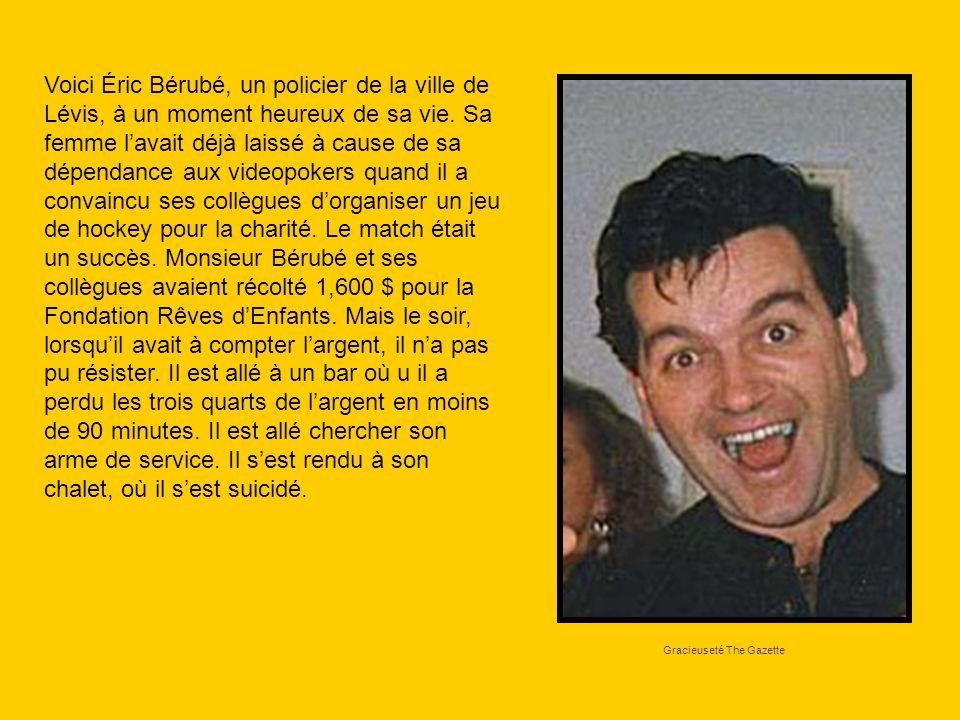 Gracieuseté The Gazette Voici Éric Bérubé, un policier de la ville de Lévis, à un moment heureux de sa vie. Sa femme lavait déjà laissé à cause de sa