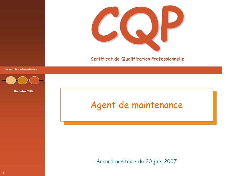 Industries Alimentaires Décembre 2007 1 CQP CQP Certificat de Qualification Professionnelle Accord paritaire du 20 juin 2007 Agent de maintenance