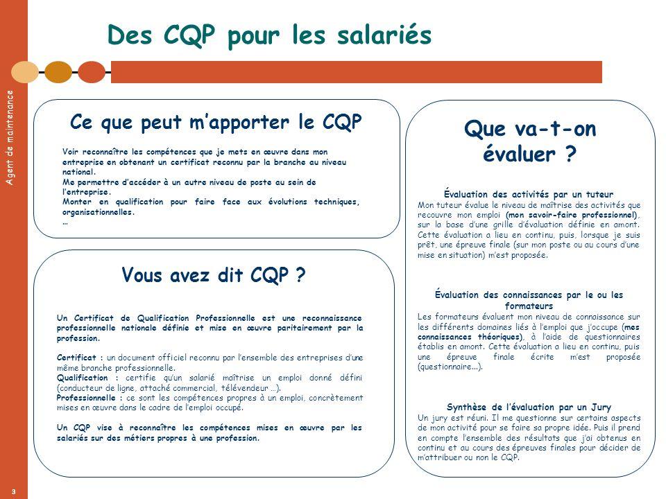 Agent de maintenance 3 Des CQP pour les salariés Vous avez dit CQP ? Un Certificat de Qualification Professionnelle est une reconnaissance professionn
