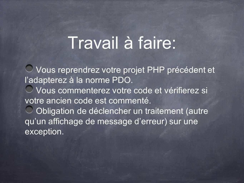Travail à faire: Vous reprendrez votre projet PHP précédent et ladapterez à la norme PDO. Vous commenterez votre code et vérifierez si votre ancien co