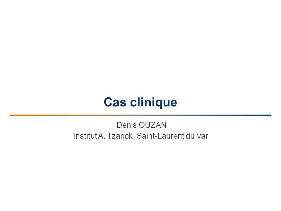Cas clinique Denis OUZAN Institut A. Tzanck, Saint-Laurent du Var