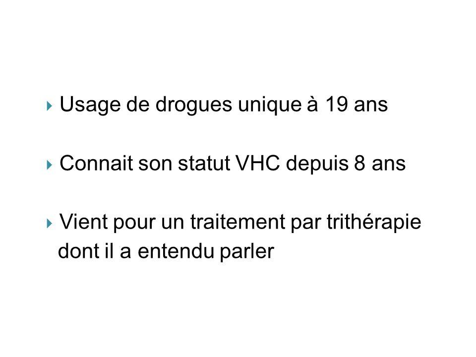 Usage de drogues unique à 19 ans Connait son statut VHC depuis 8 ans Vient pour un traitement par trithérapie dont il a entendu parler