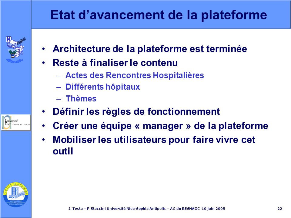 J. Testa – P Staccini Université Nice-Sophia Antipolis – AG du RESHAOC 10 juin 200522 Etat davancement de la plateforme Architecture de la plateforme