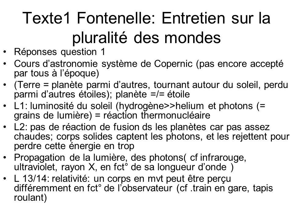 Texte1 Fontenelle: Entretien sur la pluralité des mondes Réponses question 1 Cours dastronomie système de Copernic (pas encore accepté par tous à lépo