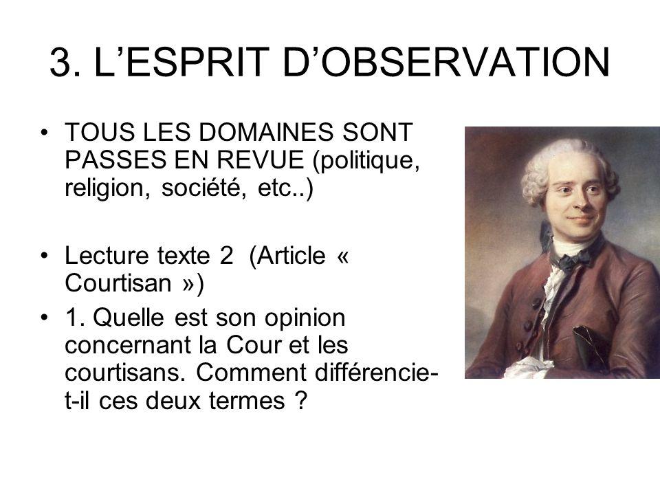 3. LESPRIT DOBSERVATION TOUS LES DOMAINES SONT PASSES EN REVUE (politique, religion, société, etc..) Lecture texte 2 (Article « Courtisan ») 1. Quelle