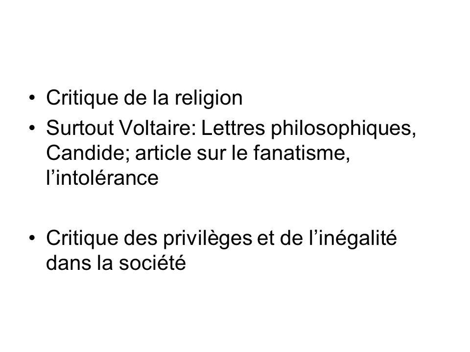 Critique de la religion Surtout Voltaire: Lettres philosophiques, Candide; article sur le fanatisme, lintolérance Critique des privilèges et de linéga