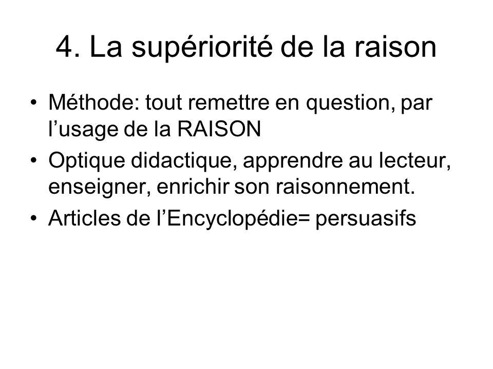 4. La supériorité de la raison Méthode: tout remettre en question, par lusage de la RAISON Optique didactique, apprendre au lecteur, enseigner, enrich