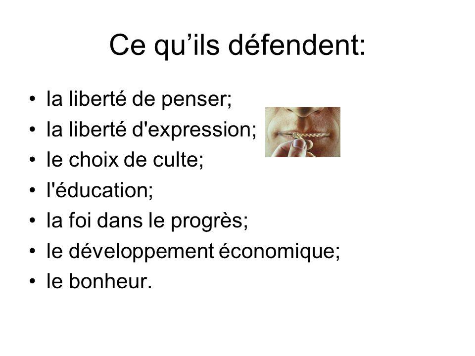 Ce quils défendent: la liberté de penser; la liberté d'expression; le choix de culte; l'éducation; la foi dans le progrès; le développement économique
