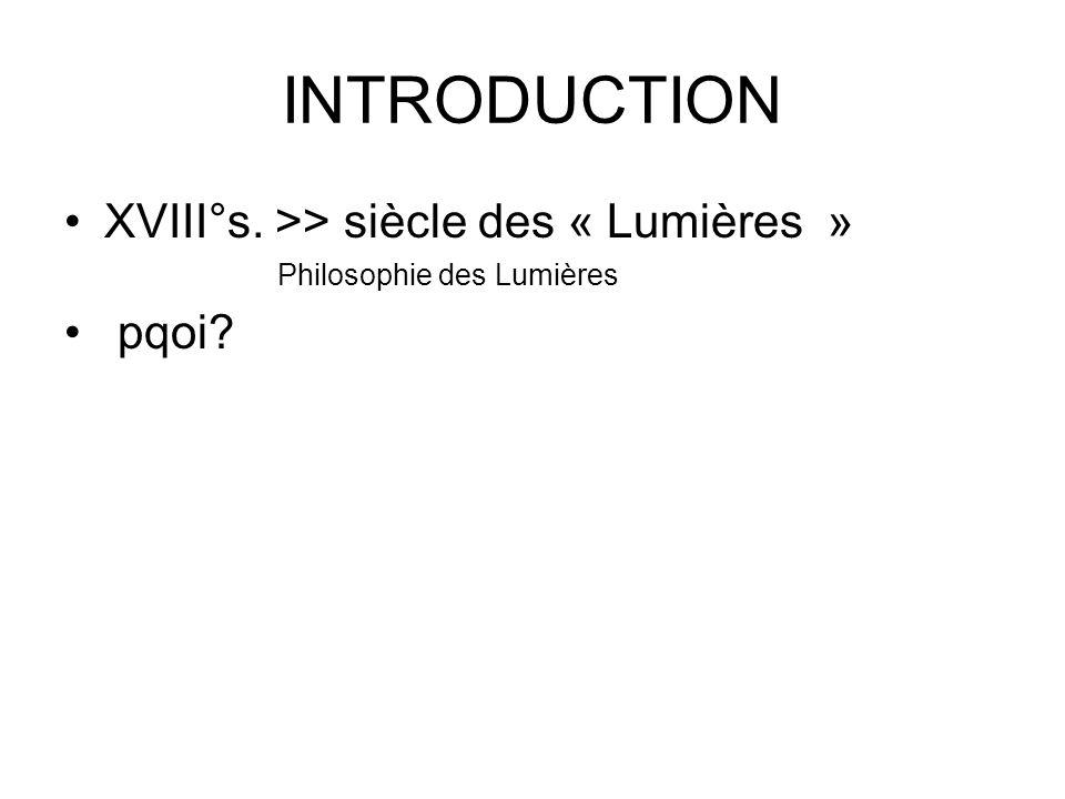 INTRODUCTION XVIII°s. >> siècle des « Lumières » Philosophie des Lumières pqoi?