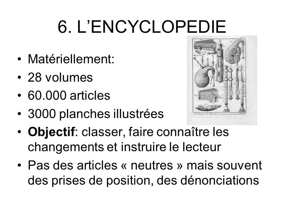 6. LENCYCLOPEDIE Matériellement: 28 volumes 60.000 articles 3000 planches illustrées Objectif: classer, faire connaître les changements et instruire l